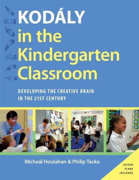 Kodaly in the Kindergarten Classroom: Developing the Creative Brain in the 21st Century (Kodaly Today Handbook Series)