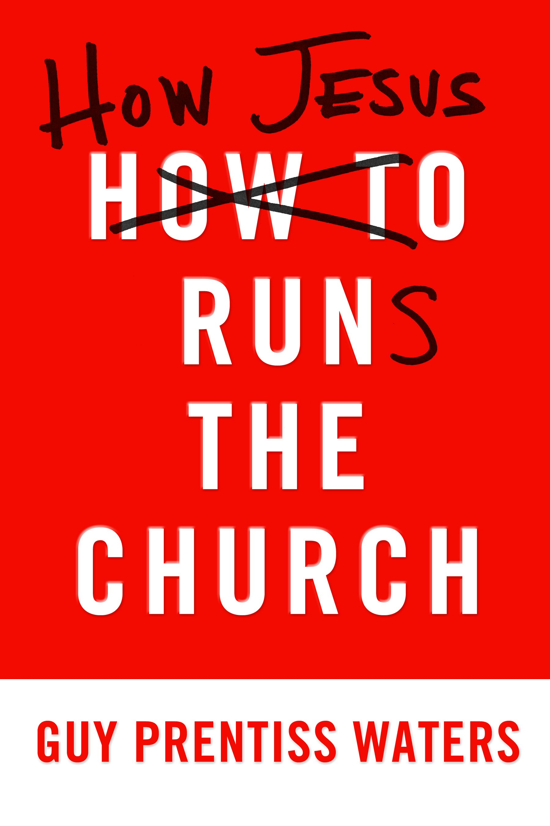 How Jesus Runs the Church by Guy Prentiss Waters, ISBN: 9781596382527