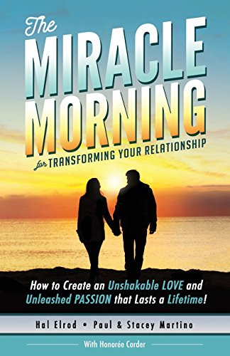 The Miracle Morning for Transforming Your Relationship: How to Create an Unshakable LOVE and Unleashed PASSION that Lasts a Lifetime!: Volume 9 (The Miracle Morning Book Series)