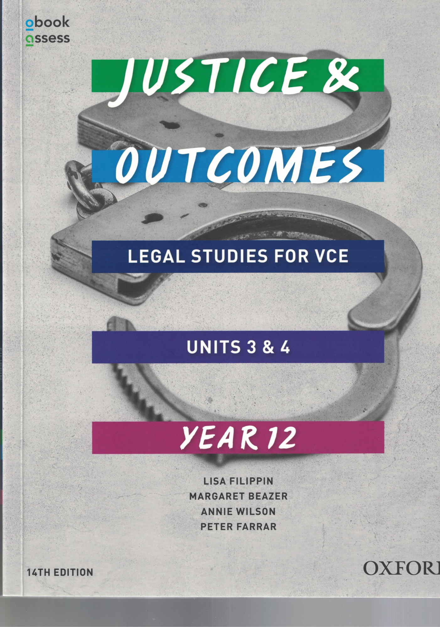 Justice and Outcomes VCE Legal Studies Unit 3 &4 Student book + obook assess by Lisa Filippin,Josie Gray,Margaret Beazer,Annie Wilson,Peter Farrar, ISBN: 9780190310363