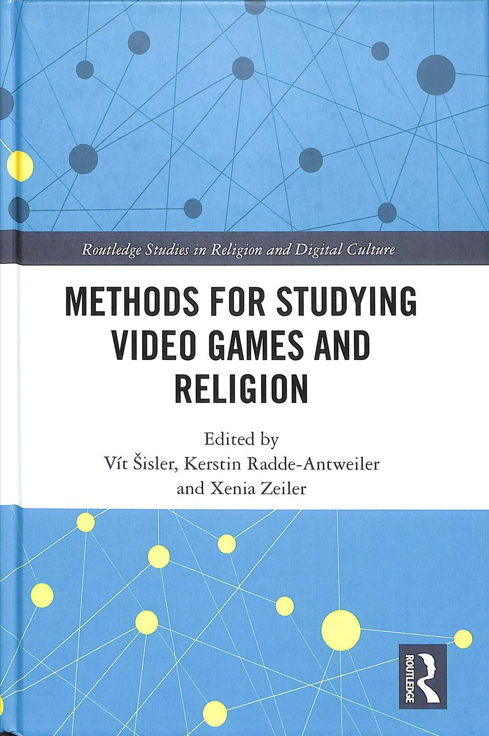 Methods for Studying Video Games and ReligionRoutledge Studies in Religion and Digital Culture