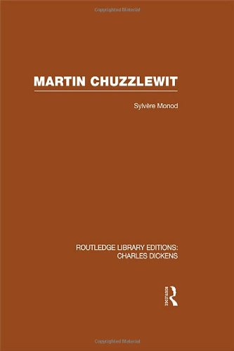 RLE: Charles Dickens: Martin Chuzzlewit (RLE Dickens): Routledge Library Editions: Charles Dickens Volume 10 by Sylvere Monod, ISBN: 9780415482554