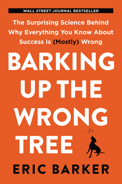 Barking Up the Wrong Tree by Eric Barker, ISBN: 9780062416049
