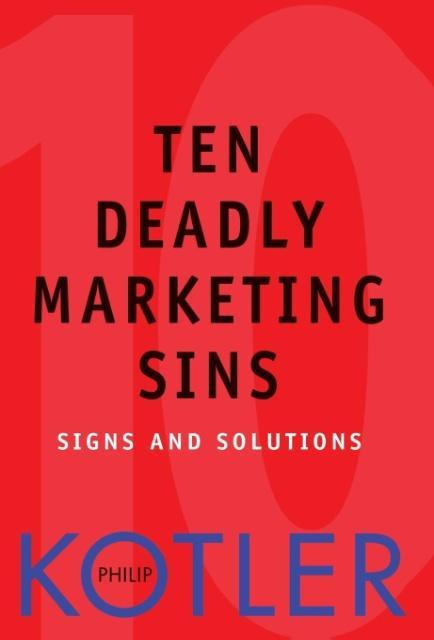 Ten Deadly Marketing Sins: Signs and Solutions by Philip Kotler, ISBN: 9780471650225