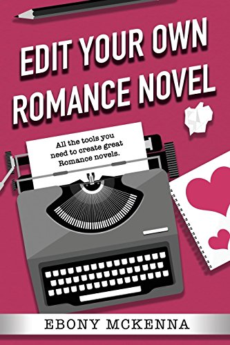 Edit Your Own Romance Novel by Ebony McKenna, ISBN: 9780995383982