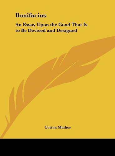 Bonifacius: An Essay Upon the Good That Is to Be Devised and Designed