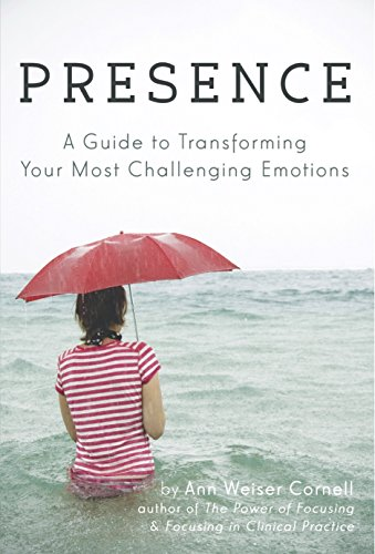 Presence: A Guide to Transforming Your Most Challenging Emotions