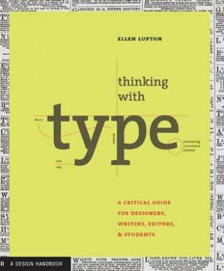 Thinking with Type A Critical Guide for Designers Writers Editors and Students by Ellen Lupton, ISBN: 9781568984483