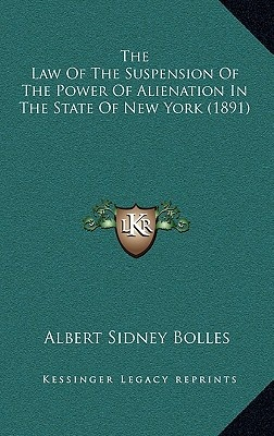 The Law of the Suspension of the Power of Alienation in the State of New York (1891)