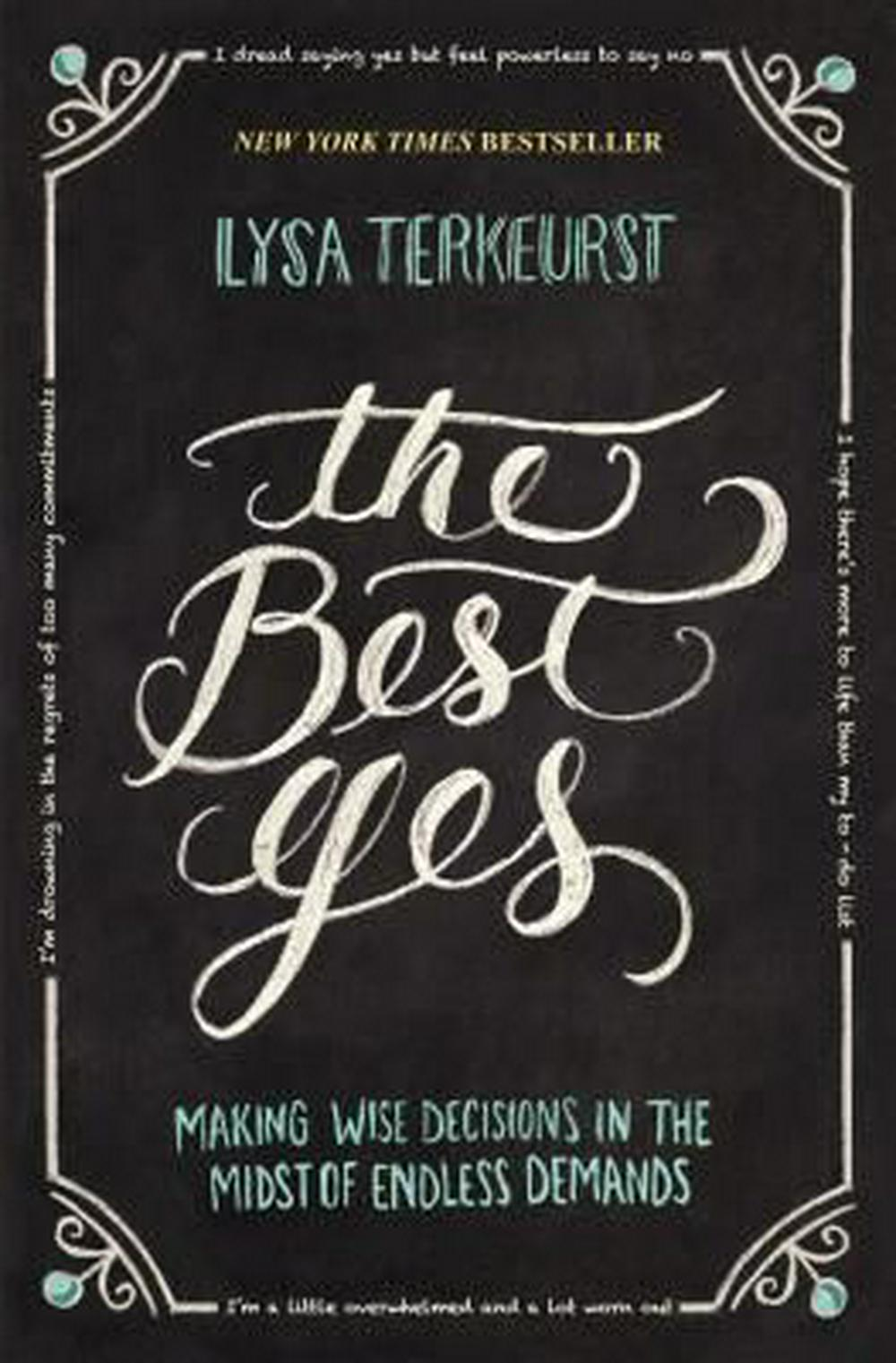 The Best Yes: Making Wise Decisions in the Midst of Endless Demands by Lysa TerKeurst, ISBN: 9781400205851