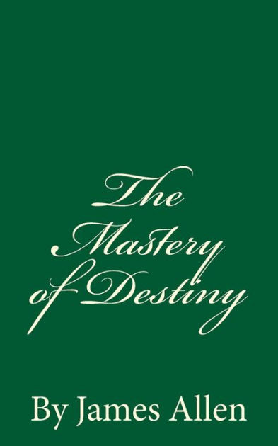 The Mastery of DestinyBy James Allen