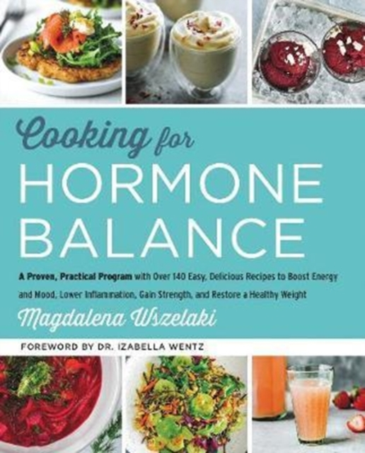 Cooking for Hormone Balance by Magdalena Wszelaki, ISBN: 9780062643131