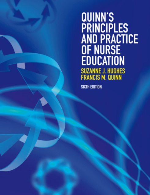 Quinn's Principles and Practice of Nurse Education by Francis Quinn, ISBN: 9781408074756