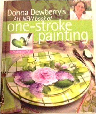 Donna Dewberry's All New Book of One-Stroke Painting