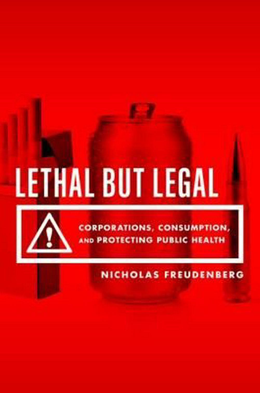 Lethal but LegalCorporations, Consumption, and Protecting Publi... by Nicholas Freudenberg, ISBN: 9780190495374