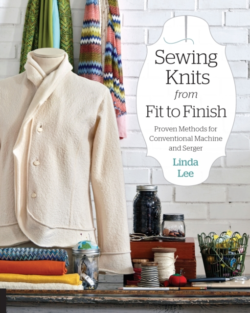 Sewing Knits from Fit to FinishProven Methods for Conventional Machine and Serger