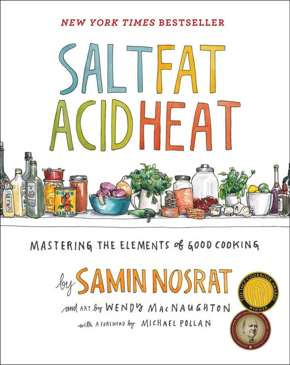 Salt, Fat, Acid, HeatMastering the Elements of Good Cooking by Samin Nosrat,Wendy MacNaughton, ISBN: 9781476753836