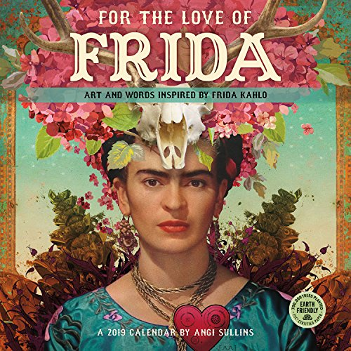 For the Love of Frida 2019 Calendar: Art and Words Inspired by Frida Kahlo