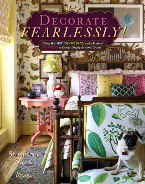 Decorate Fearlessly: Using Whimsy, Confidence, and a Dash of Surprise to Create Deeply Personal Spaces by Suzanna Salk, ISBN: 9780847842339