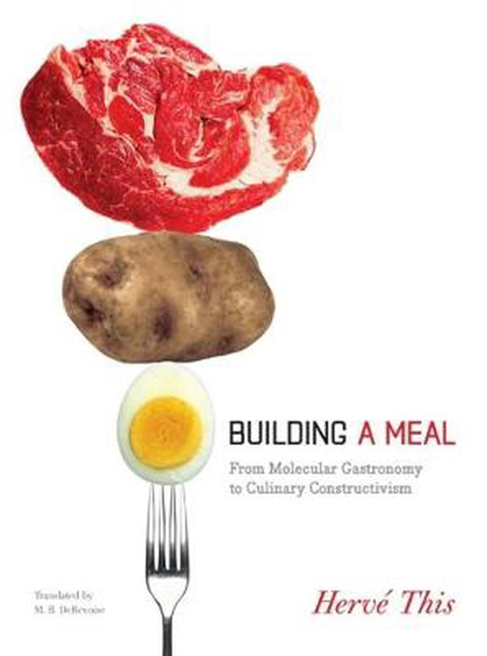 Building a Meal: From Molecular Gastronomy to Culinary Constructivism by Herve This, ISBN: 9780231144667