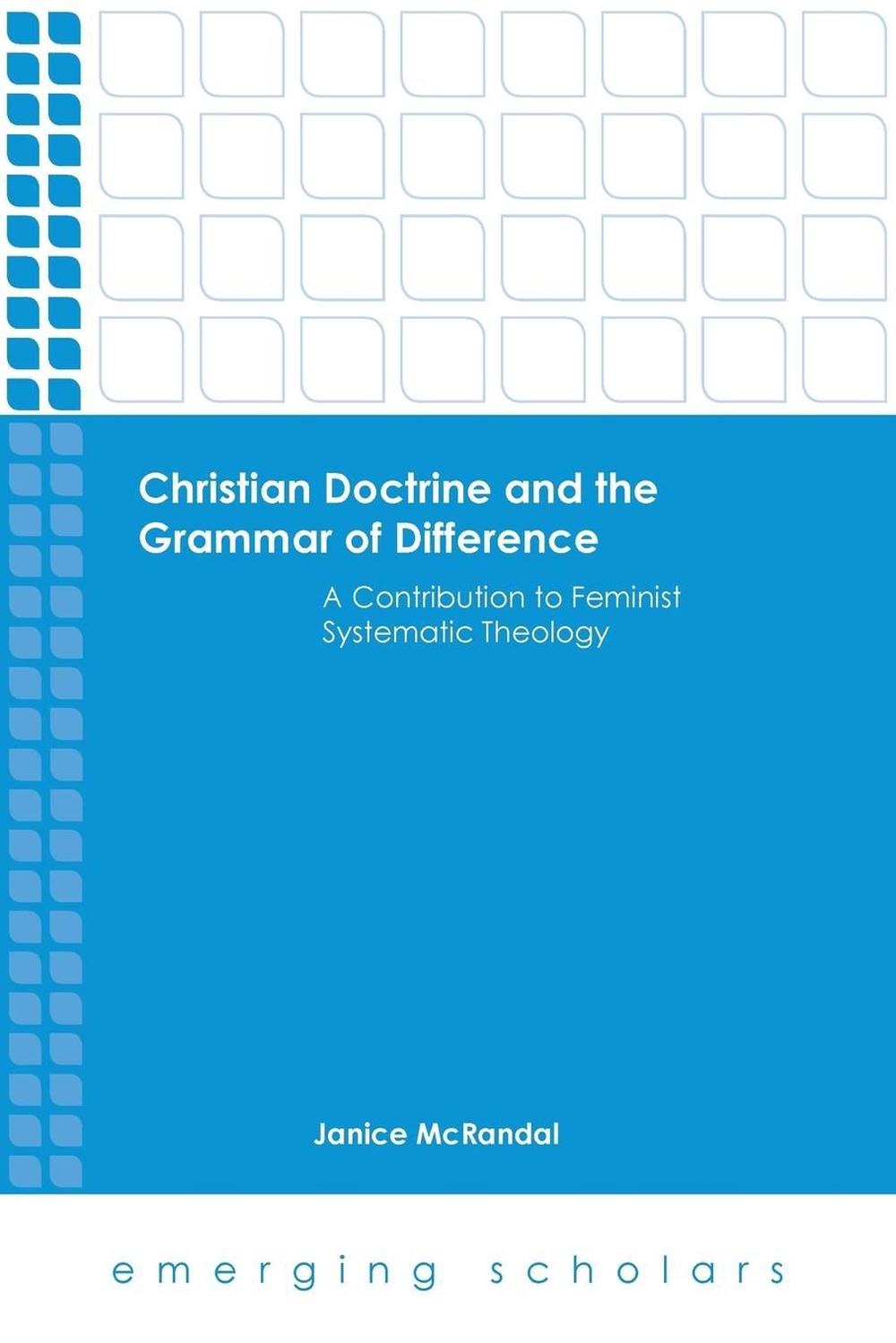 Christian Doctrine and the Grammar of Difference: A Contribution to Feminist Systematic Theology (Emerging Scholars)