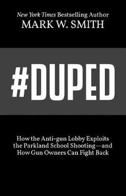 #Duped: How the Anti-gun Lobby Exploits the Parkland School Shooting—and How Gun Owners Can Fight Back