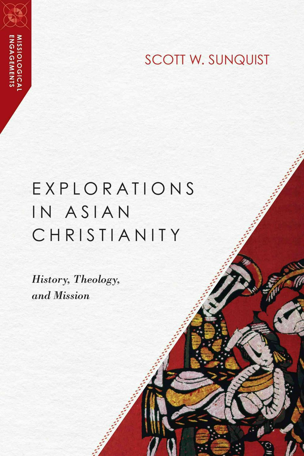 Explorations in Asian Christianity: History, Theology, and Mission (Missiological Engagements)