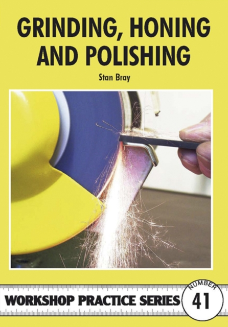 Grinding, Honing and Polishing by Stan Bray, ISBN: 9781854862525