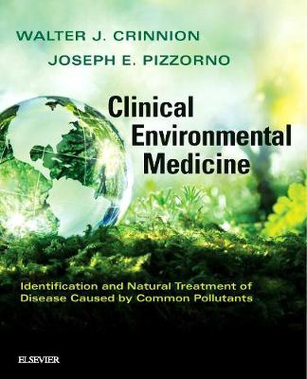 Clinical Environmental Medicine: Identification and Natural Treatment of Diseases Caused by Common Pollutants, 1e by Walter J. Crinnion, ISBN: 9780323480864