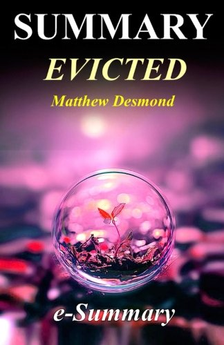 Summary - Evicted: By Matthew Desmond: Poverty and Profit in the American City ((Evicted - Complete Summary: Poverty and Profit in the American City - Paperback, Hardcover, Audible, Audiobook, Book)