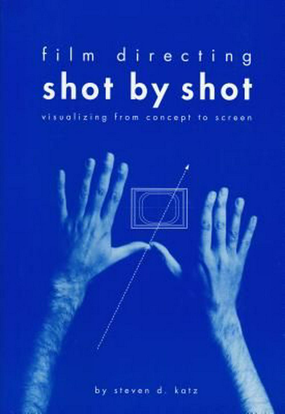 Film Directing Shot by Shot: Visualizing from Concept to Screen by Steve Katz, ISBN: 9780941188104