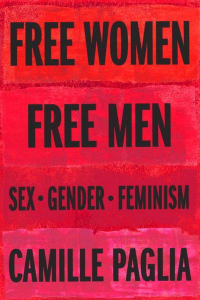 Free Women, Free Men: Sex, Gender, Feminism by Camille Paglia, ISBN: 9780375424779