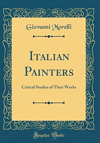 Italian Painters: Critical Studies of Their Works (Classic Reprint)