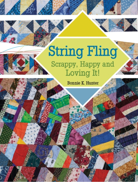 String Fling: Scrappy, Happy and Loving It! by Bonnie K. Hunter, ISBN: 9781611690477