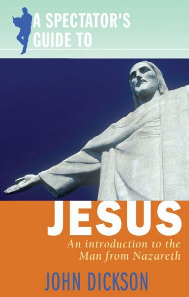 A Spectator's Guide to Jesus by John Dickson, ISBN: 9780745953076