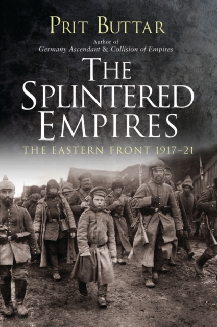 The Splintered Empires: The Eastern Front 1917-21
