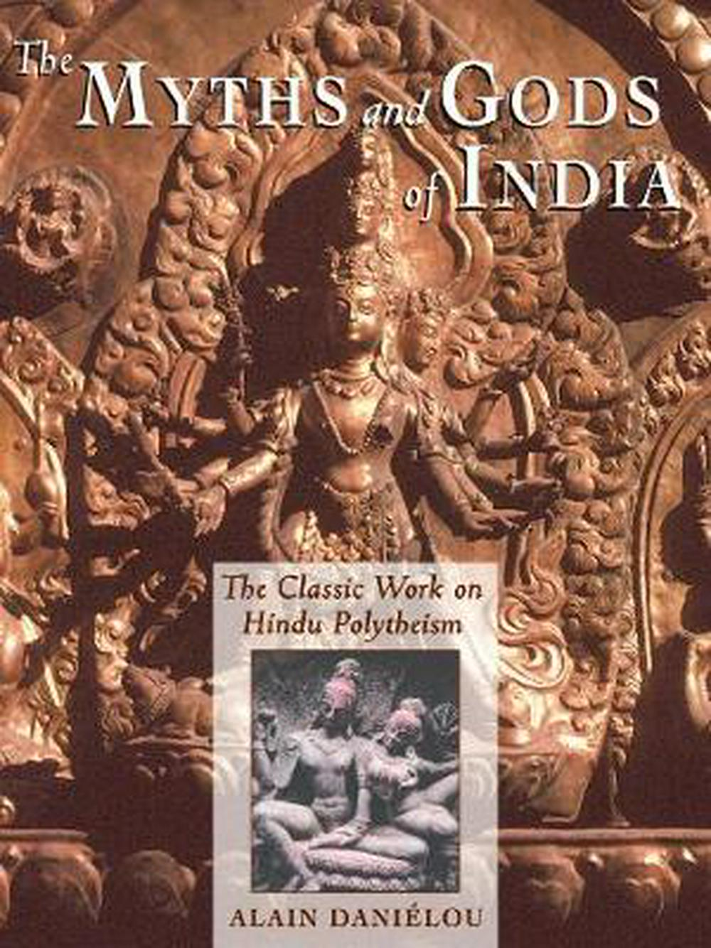 The Myths and Gods of India: The Classic Work on Hindu Polytheism from the Princeton Bollingen Series by Alain Danielou, ISBN: 9780892813544