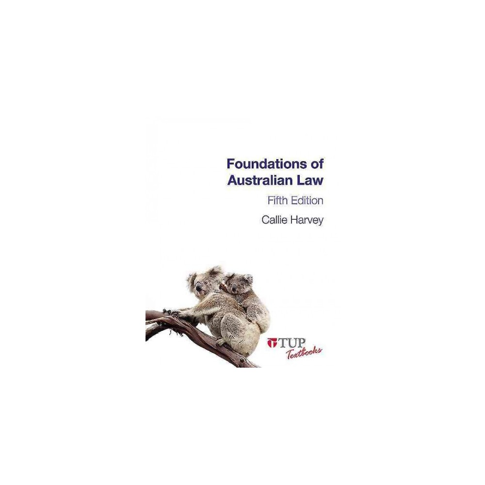 Foundations of Australian Law (Tup Textbooks) by Callie Harvey, ISBN: 9780734612526