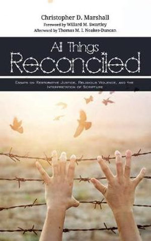 All Things Reconciled: Essays in Restorative Justice, Religious Violence, and the Interpretation of Scripture