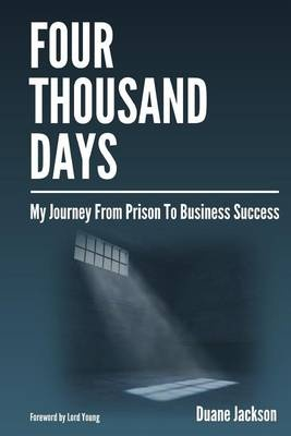 Four Thousand Days: My Journey From Prison To Business Success by Duane Jackson, ISBN: 9781511431927