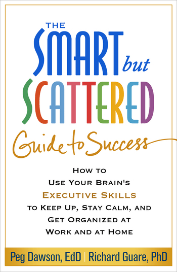 The Smart But Scattered Guide to SuccessHow to Use Your Brain's Executive Skills to Kee...