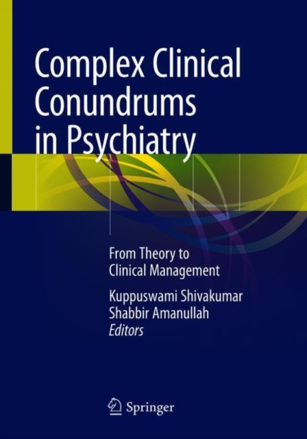 Complex Clinical Conundrums in Psychiatry: From Theory to Clinical Management by Kuppuswami Shivakumar, Shabbir Amanullah, ISBN: 9783319703107