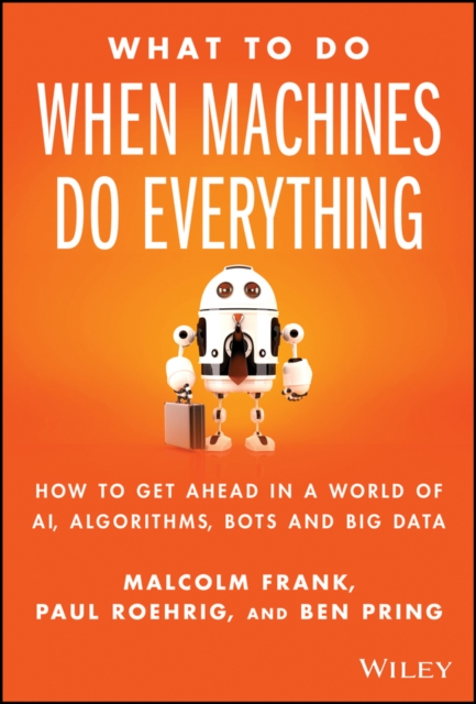 What to Do When Machines Do EverythingHow to Getahead in a World of Ai, Algorithms, B...