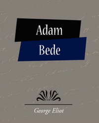 adam bede book summary Adam bede is a down-to-earth farm lad in hayslope,a small northern english town close to the scottish border he is described as a rough-hewn, tall youth with jet black hair and dark one day, adam bede sees the couple kissing passionately deep in the woods and realizes that he's been played for a patsy.