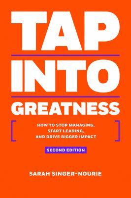 Tap into GreatnessHow to Stop Managing, Start Leading and Drive B...