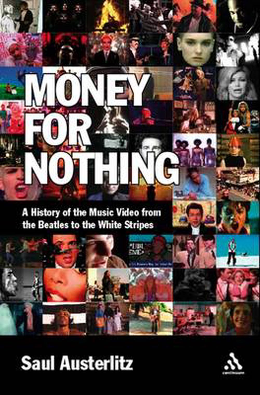 Money for Nothing A History of the Music Video from the Beatles to the White Stripes