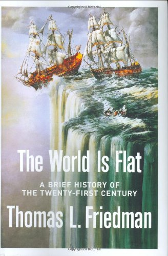 The World Is Flat: A Brief History of the Twenty-first Century by Thomas L. Friedman, ISBN: 9780374292881