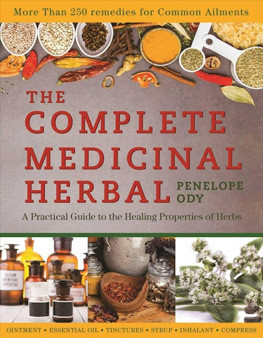Complete Medicinal Herbal: A Practical Guide to the Healing Properties of Herbs, with More Than 250 Remedies for Common Ailments