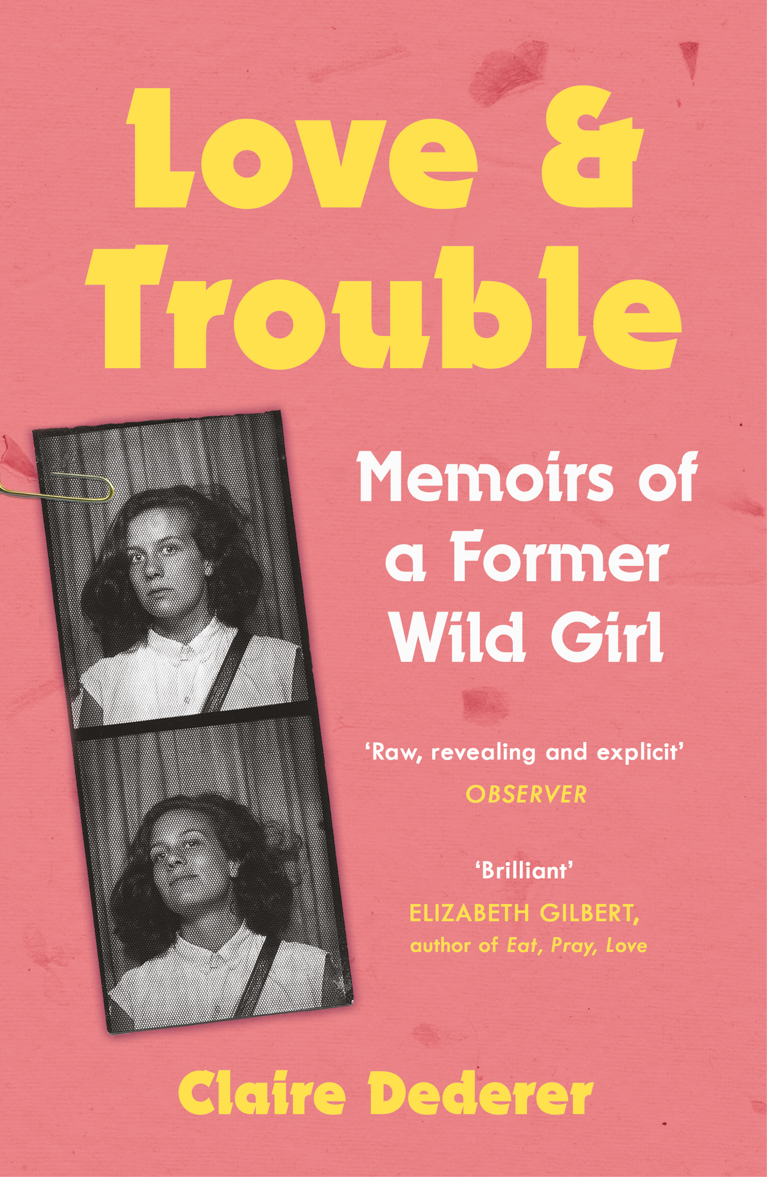 Love and Trouble: Memoirs of a Former Wild Girl by Claire Dederer, ISBN: 9781472231208
