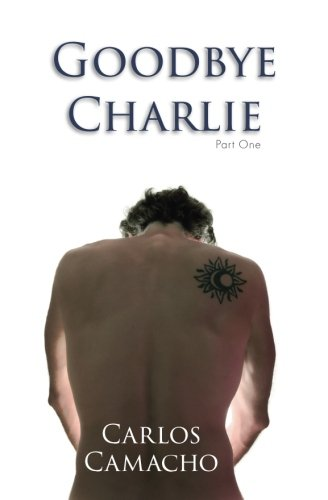 Goodbye Charlie by Carlos Camacho, ISBN: 9781515185277
